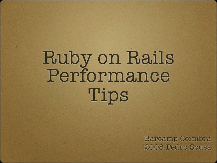 Ruby on Rails Performance     Tips            Barcamp Coimbra           2008 Pedro Sousa