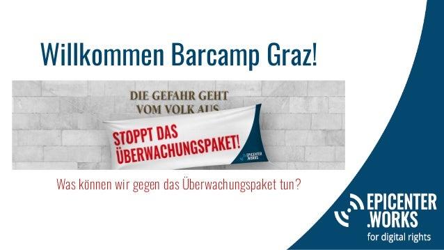 Willkommen Barcamp Graz! Was können wir gegen das Überwachungspaket tun?