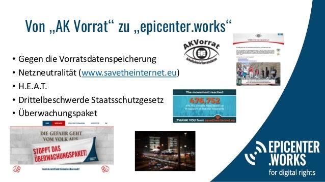 """Von """"AK Vorrat"""" zu """"epicenter.works"""" • Gegen die Vorratsdatenspeicherung • Netzneutralität (www.savetheinternet.eu) • H.E...."""