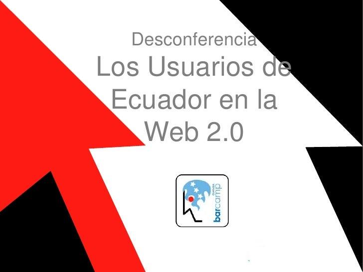 Barcamp Guayaquil 09 - Usuarios Ecuatorianos en la Web 2.0 - por Incom