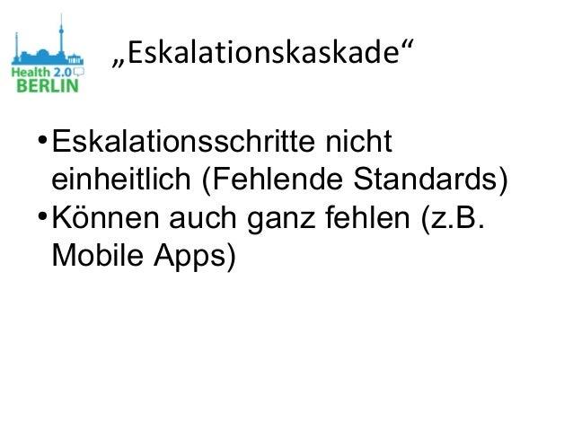 """""""Eskalationskaskade"""" ● Eskalationsschritte nicht einheitlich (Fehlende Standards) ● Können auch ganz fehlen (z.B. Mobile A..."""