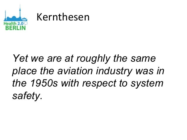 Kernthesen Yet we are at roughly the same place the aviation industry was in the 1950s with respect to system safety.