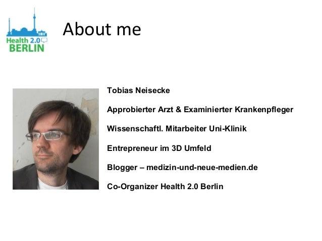 About me Tobias Neisecke Approbierter Arzt & Examinierter Krankenpfleger Wissenschaftl. Mitarbeiter Uni-Klinik Entrepreneu...