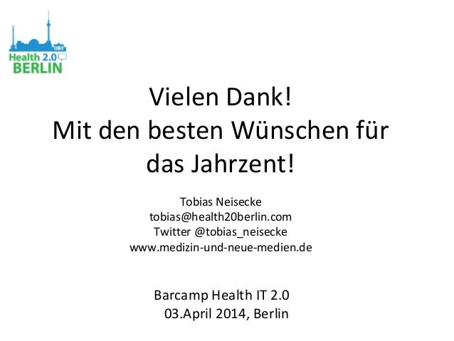 Vielen Dank! Mit den besten Wünschen für das Jahrzent! Tobias Neisecke tobias@health20berlin.com Twitter @tobias_neisecke ...