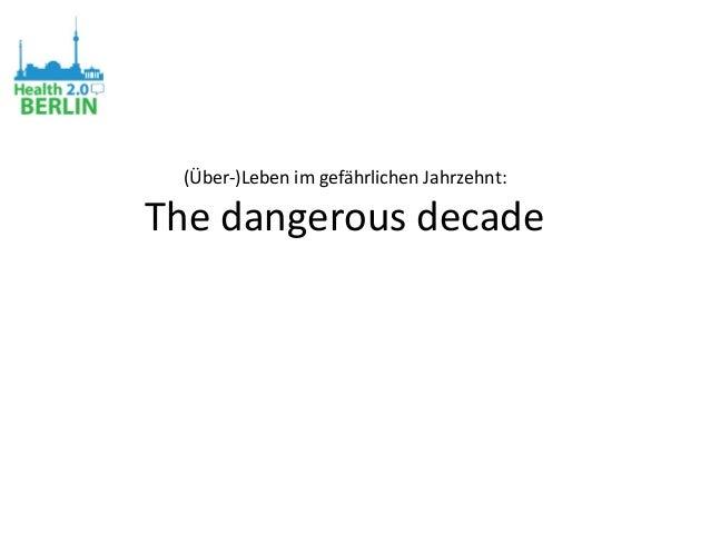 (Über-)Leben im gefährlichen Jahrzehnt: The dangerous decade