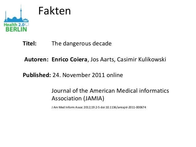 Fakten Titel: The dangerous decade Autoren: Enrico Coiera, Jos Aarts, Casimir Kulikowski Published: 24. November 2011 onli...