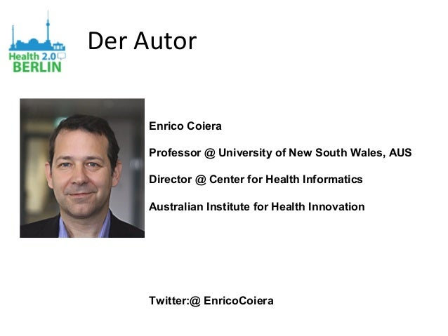 Der Autor Enrico Coiera Professor @ University of New South Wales, AUS Director @ Center for Health Informatics Australian...