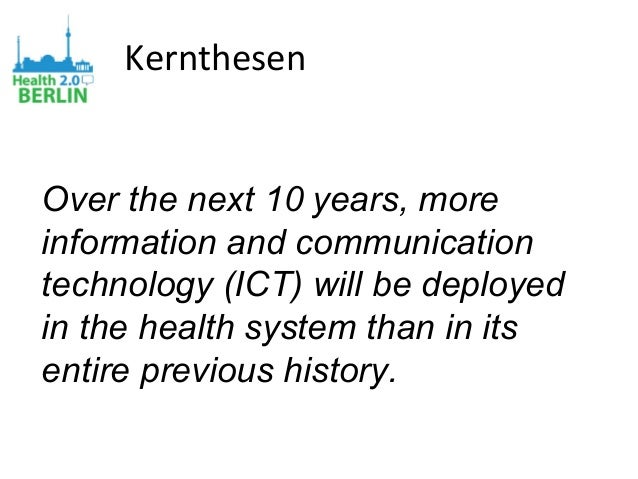 Kernthesen Over the next 10years, more information and communication technology (ICT) will be deployed in the health syst...