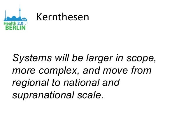 Kernthesen Systems will be larger in scope, more complex, and move from regional to national and supranational scale.