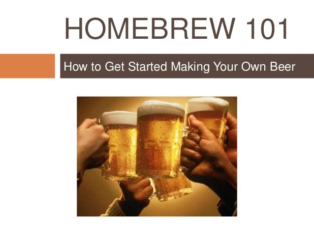 HOMEBREW 101 How to Get Started Making Your Own Beer
