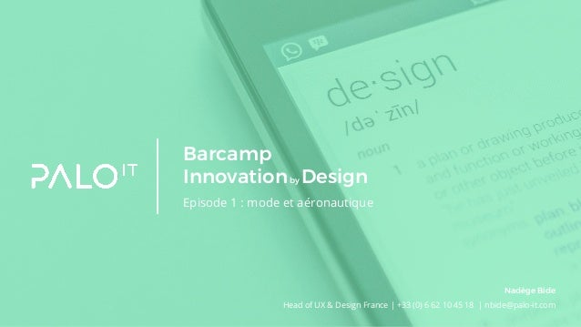 Barcamp Innovationby Design Episode 1 : mode et aéronautique Head of UX & Design France | +33 (0) 6 62 10 45 18 | nbide@pa...