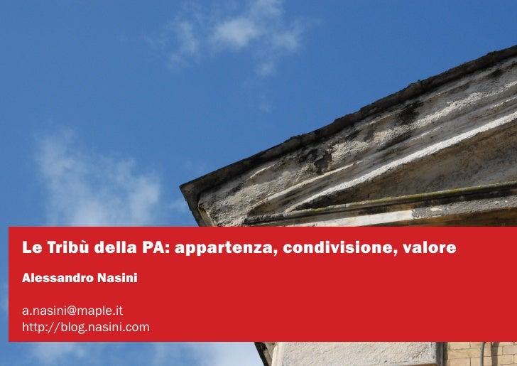 Le Tribù della PA: appartenza, condivisione, valore Alessandro Nasini  a.nasini@maple.it http://blog.nasini.com
