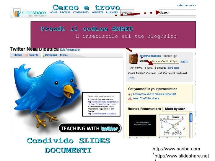http://www.slideshare.net/ Prendi il codice EMBED E inseriscilo sul tuo blog/sito Cerco e trovo Condivido SLIDES DOCUMENTI...