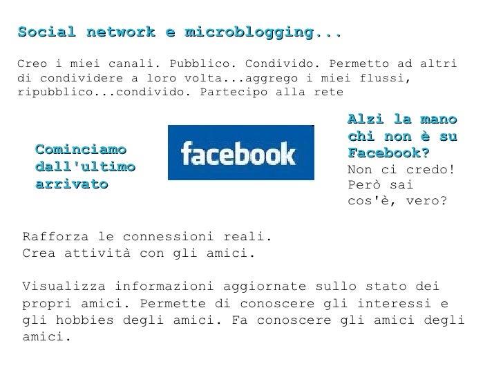 Social network e microblogging... Creo i miei canali. Pubblico. Condivido. Permetto ad altri di condividere a loro volta.....