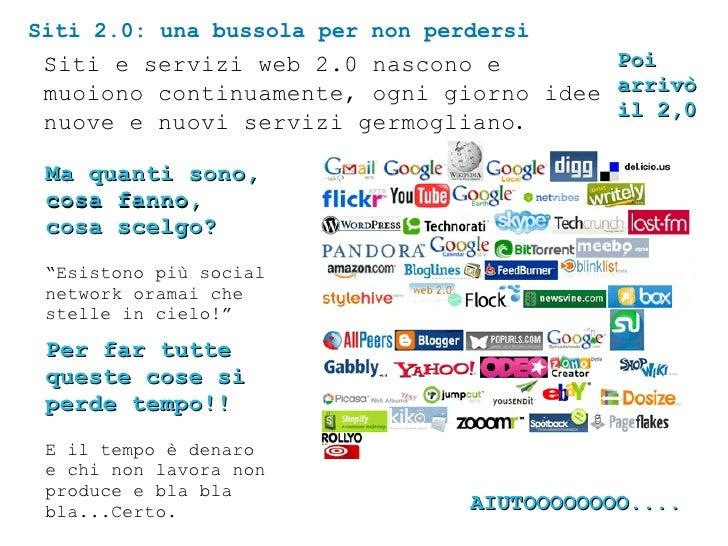 Siti e servizi web 2.0 nascono e muoiono continuamente, ogni giorno idee nuove e nuovi servizi germogliano . Siti 2.0: una...