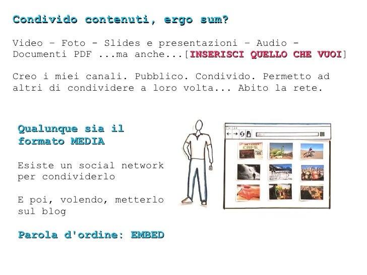 Condivido contenuti, ergo sum? Video – Foto - Slides e presentazioni – Audio - Documenti PDF ...ma anche...[ INSERISCI QUE...