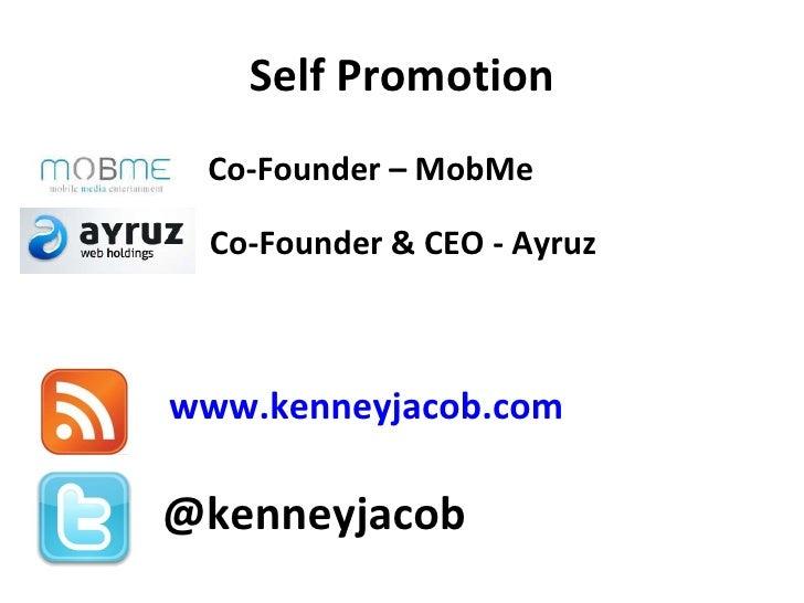 Self Promotion @kenneyjacob www.kenneyjacob.com Co-Founder – MobMe Co-Founder & CEO - Ayruz