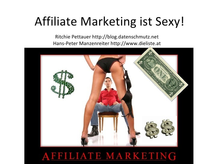 Affiliate Marketing ist Sexy! Ritchie Pettauer http://blog.datenschmutz.net Hans-Peter Manzenreiter http://www.dieliste.at