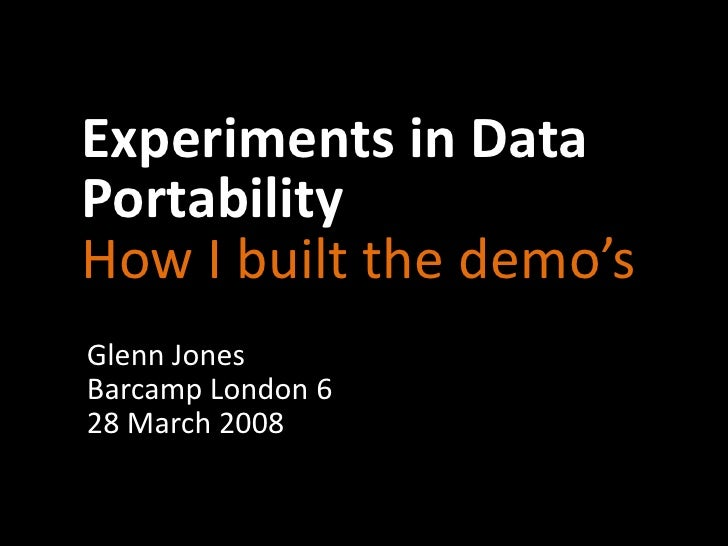 Experiments in Data Portability How I built the demo's Glenn Jones Barcamp London 6 28 March 2008
