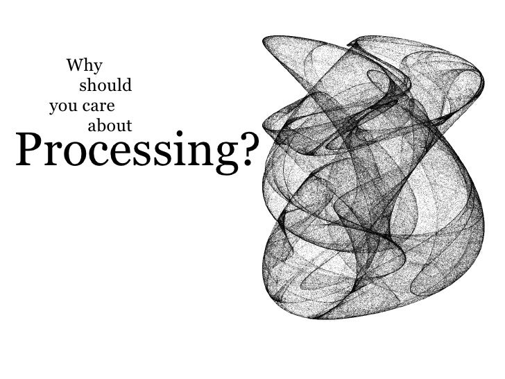 Why     should  you care       about Processing?