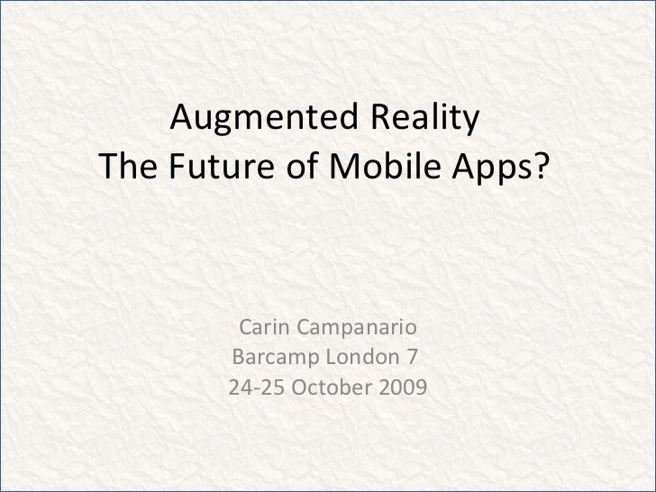 Augmented Reality The Future of Mobile Apps? Carin Campanario Barcamp London 7  24-25 October 2009