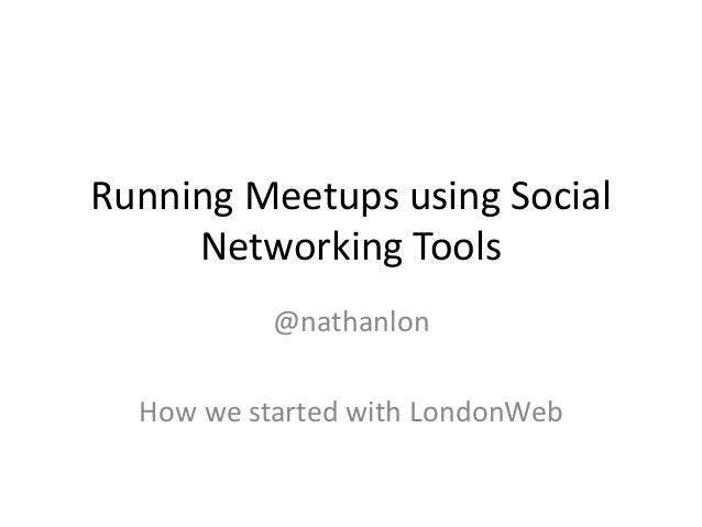 Running Meetups using Social Networking Tools @nathanlon How we started with LondonWeb