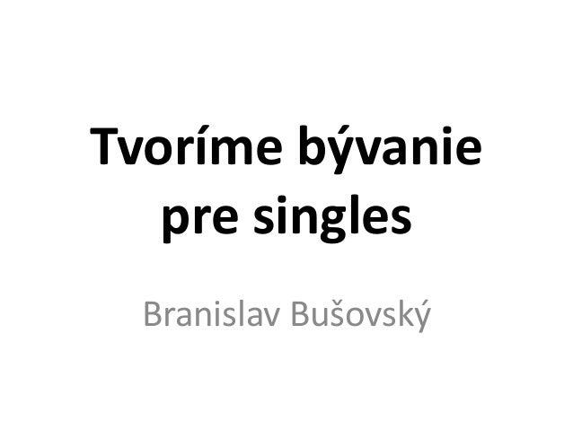 Tvoríme bývaniepre singlesBranislav Bušovský