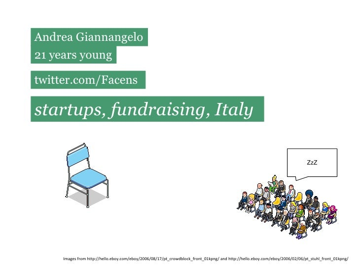 Andrea Giannangelo<br />21 years young<br />twitter.com/Facens<br />startups, fundraising, Italy<br />ZzZ<br />Images from...
