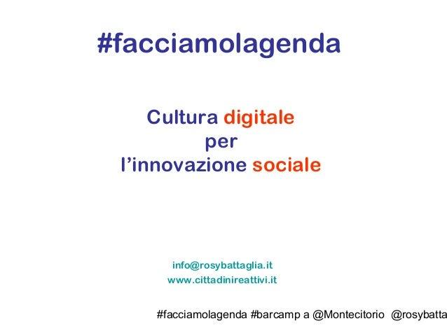 #facciamolagenda #barcamp a @Montecitorio @rosybatta #facciamolagenda Cultura digitale per l'innovazione sociale info@rosy...