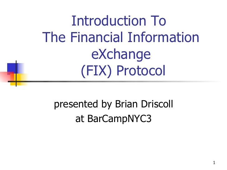 Introduction To  The Financial Information eXchange  (FIX) Protocol presented by Brian Driscoll at BarCampNYC3