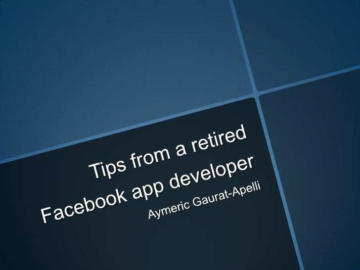 Tips from a retired Facebook app developer<br />Aymeric Gaurat-Apelli<br />