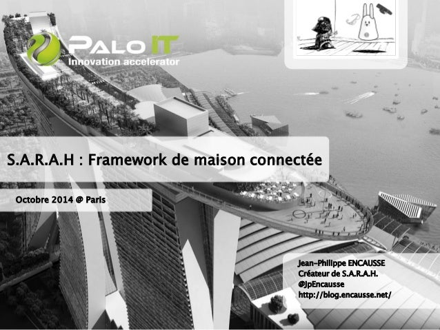 S.A.R.A.H : Framework de maison connectée  Octobre 2014 @ Paris  Jean-Philippe ENCAUSSE  Créateur de S.A.R.A.H.  @JpEncaus...
