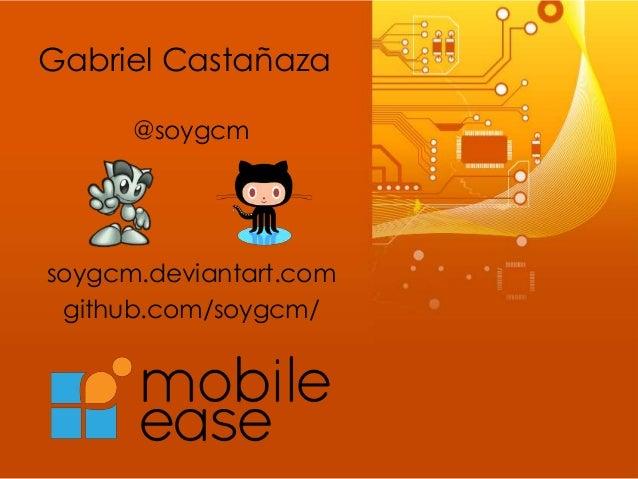 Gabriel Castañaza      @soygcmsoygcm.deviantart.com github.com/soygcm/