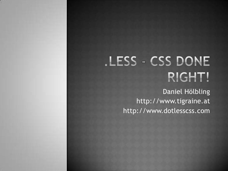 .less - CSS doneright!<br />Daniel Hölbling<br />http://www.tigraine.at<br />http://www.dotlesscss.com<br />