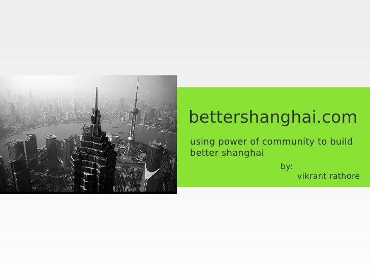 bettershanghai.com using power of community to build better shanghai                   by:                         vikrant...