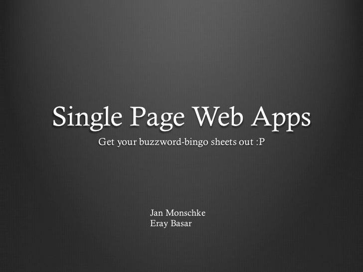 Single Page Web Apps   Get your buzzword-bingo sheets out :P              Jan Monschke              Eray Basar