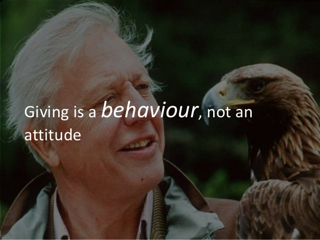 Giving is a behaviour, not anattitude