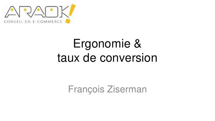 Ergonomie & taux de conversion<br />François Ziserman<br />