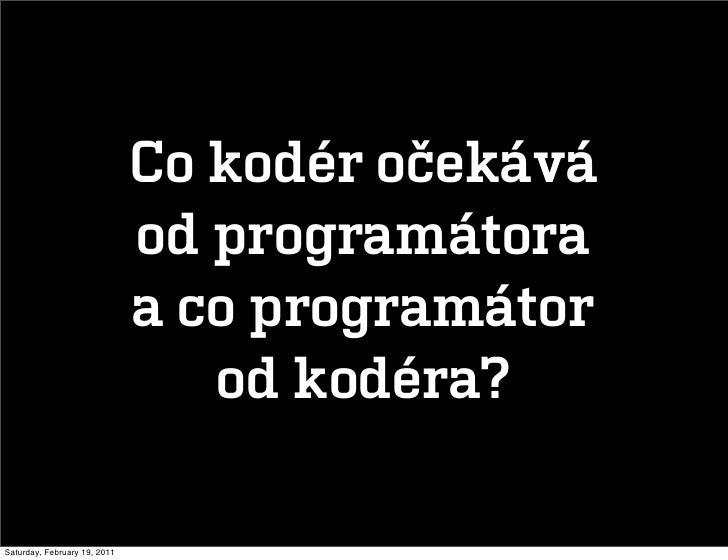 Co kodér očekává                              od programátora                              a co programátor               ...
