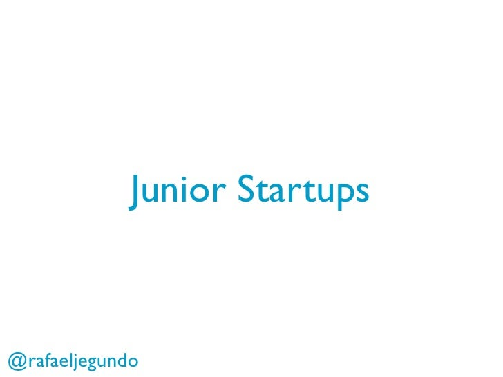 Junior Startups    @rafaeljegundo