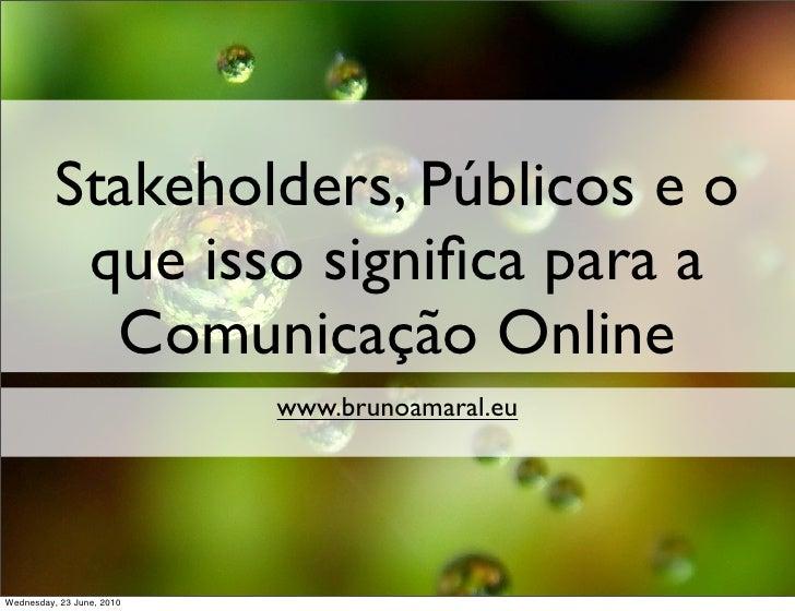 Stakeholders, Públicos e o            que isso significa para a             Comunicação Online                            w...
