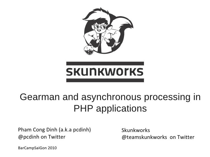 Gearman and asynchronous processing in PHP applications Pham Cong Dinh (a.k.a pcdinh) @pcdinh on Twitter BarCampSaiGon 201...