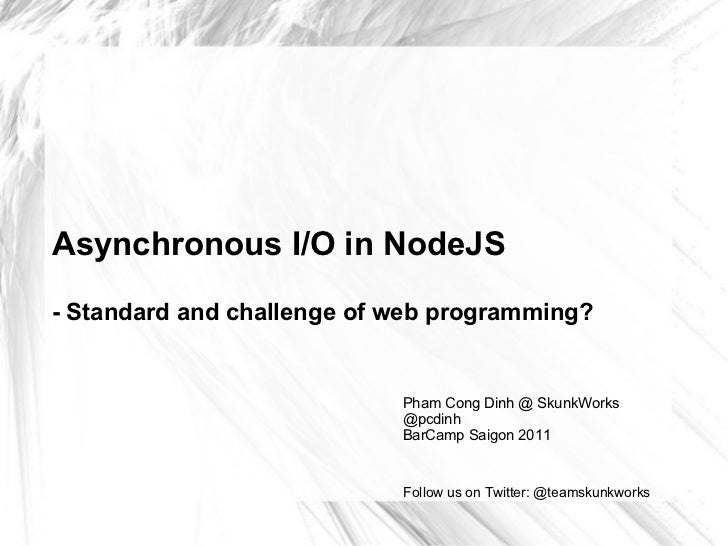 Asynchronous I/O in NodeJS- Standard and challenge of web programming?                            Pham Cong Dinh @ SkunkWo...