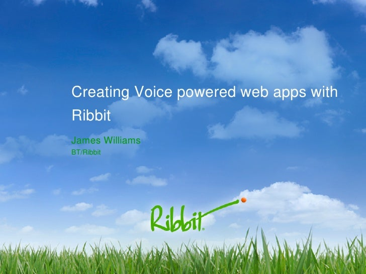 Creating Voice powered web apps with Ribbit James Williams BT/Ribbit