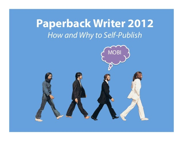 Paperback Writer 2012  How and Why to Self-Publish                   MOBI