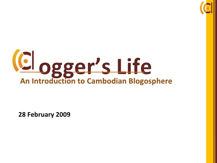 ogger's Life 28 February 2009 An Introduction to Cambodian Blogosphere