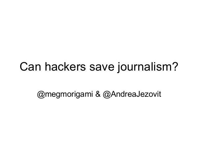 Can hackers save journalism? @megmorigami & @AndreaJezovit