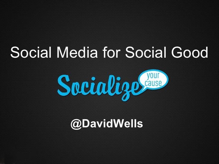 Social Media for Social Good @DavidWells