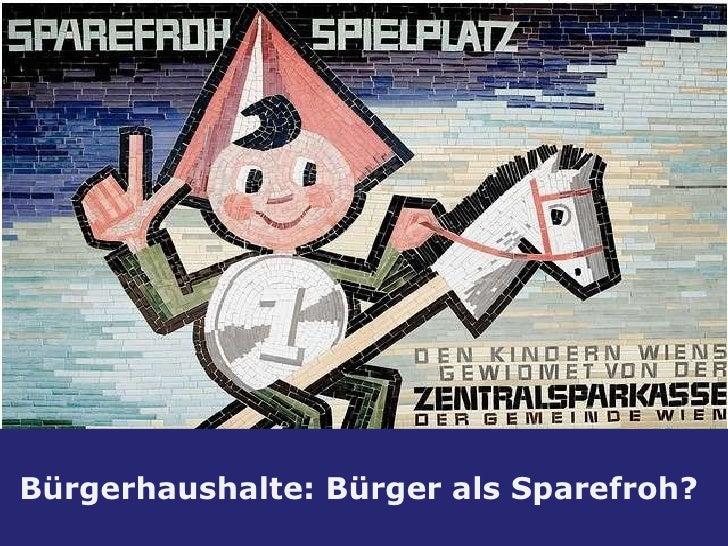 Agenda <ul><li>Was? </li></ul><ul><li>Wer? </li></ul><ul><li>Wieso? </li></ul>[email_address] Bürgerhaushalte: Bürger als ...