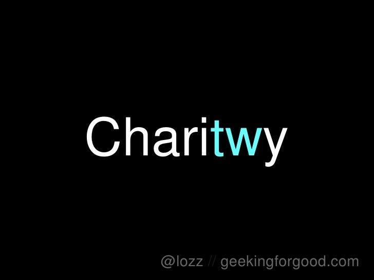 Chari tw y @lozz   //   geekingforgood.com